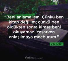 Beni anlamalısın. Çünkü ben kitap değilim... #oğuz #atay #sözleri #şair #yazar #kitap #anlamlı #özlü #alıntı #sözler