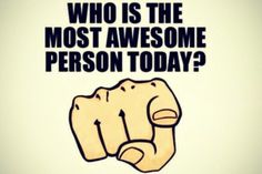 Funny Quotes:Who Si The Funny Gratitude Quotes Most Awesome Person Today Me You Ponting Finger Hand Yellow Nail White Background funny gratitude quotes The Words, Tgif, Life Image, Best Quotes, Funny Quotes, Favorite Quotes, Nice Quotes, You Are Awesome Quotes, Zumba Quotes