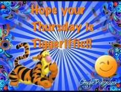 Have A Tiggerific Thursday good morning thursday thursday quotes good morning quotes happy thursday thursday quote good morning thursday happy thursday quote cute thursday quotes thursday quotes for friends and family