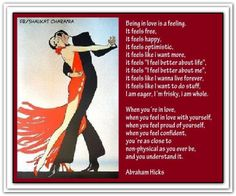 Being in love is a feeling. It feels free, it feels happy, it feels optimistic, it feels like I want more,... *Abraham-Hicks Quotes (AHQ1251)