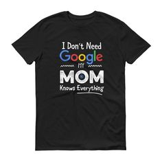 Funny T-Shirt Design: I Don't Need Google. My Mom Knows Everything