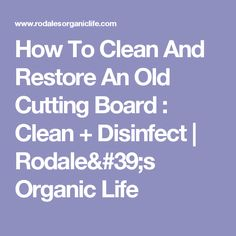 How To Clean And Restore An Old Cutting Board : Clean + Disinfect | Rodale's Organic Life