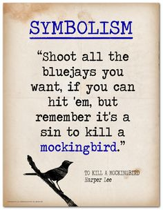 Symbolism: uses a quote from the classic To Kill A Mockingbird