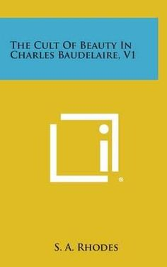 The Cult of Beauty in Charles Baudelaire,V1