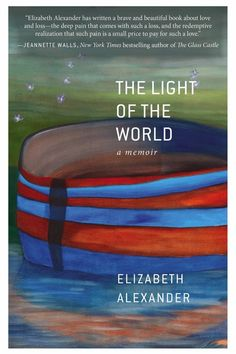 The Light of the World by Elizabeth Alexander and 21 Other Spring Books We Can't Wait to Read
