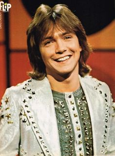 David Cassidy.....I wanted him for a boyfriend so badly.