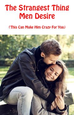 The Strangest Thing Men Desire (This Can Make Him Crazy For You) http://commitmentconnection.com/the-strangest-thing-men-desire-this-can-make-him-crazy-for-you/