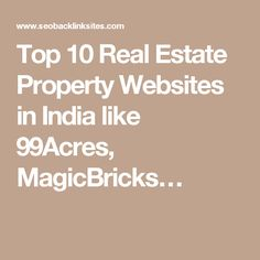 Top 10 Real Estate Property Websites in India like 99Acres, MagicBricks…