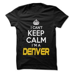 Keep Calm I am ... DENVER - Awesome Keep Calm Shirt ! https://www.sunfrog.com/Outdoor/Keep-Calm-I-am-DENVER--Awesome-Keep-Calm-Shirt-.html?34712