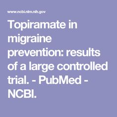 Topiramate in migraine prevention: results of a large controlled trial.  - PubMed - NCBI.