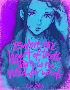 """""""Before the heart of truth there is no need for words"""" Nico Robin"""
