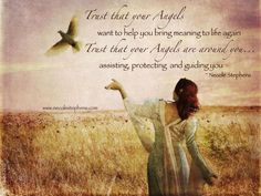 Trust That Your Angels Want To Help You Bring Meaning To Life Again. Trust That Your Angels Are Around You…