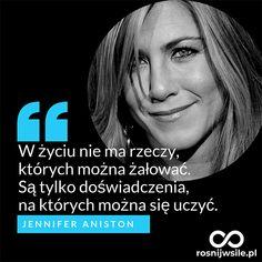 """""""W życiu nie ma rzeczy, których można żałować. Są tylko doświadczenia, na których można się uczyć"""". – Jennifer Aniston #rosnijwsile #rozwój #motywacja #sukces #pieniądze #biznes #inspiracja #sentencje #myśli #marzenia #szczęście #życie #pasja #aforyzmy #quotes #cytaty Life Motivation, Jennifer Aniston, True Words, Powerful Women, Self Improvement, Motto, Words Quotes, Sentences, Quotations"""