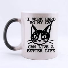 11 Ounces Funny Cat Kitten Mug - I Work Hard So My Cat Can Live A Better Life Color Changing Mug Coffee Tea Mugs Cup >>> See this great image  : Cat mug
