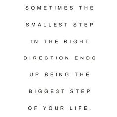 Whether the start of 2015 has inspired you on the healthy path or you've been on this journey for a while, we could all use a little inspiration on days when we feel like throwing in the towel. Sometimes The Smallest Step In The Right Direction Ends Up Being The Biggest Step Of Your Life.