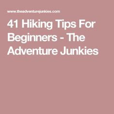 41 Hiking Tips For Beginners - The Adventure Junkies