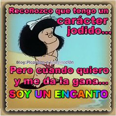Picardìas e Imaginaciòn: RECONZCO QUE TENGO UN CARÁCTER JODIDO... Post Quotes, Me Quotes, Mafalda Quotes, Spanish Greetings, Quotes About Everything, Morning Messages, Spanish Quotes, Memes, Thoughts