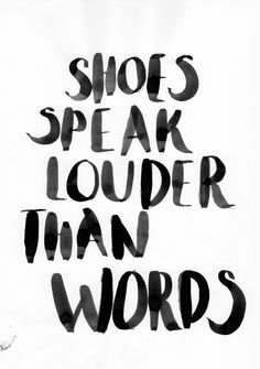 Quote - shoes speak louder than words. Ink Handmade Typography