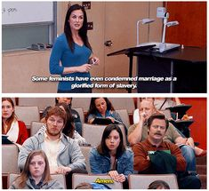 Parks and Recreation S4. Some feminists have even condemned marriage as a glorified form of slavery.