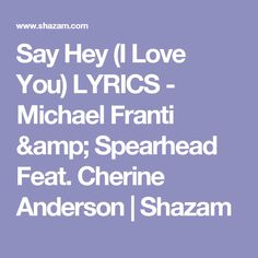 Say Hey (I Love You) LYRICS - Michael Franti & Spearhead Feat. Cherine Anderson | Shazam