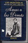 Amar a Los Demas - escrito por el Doctor Leo Buscaglia. Es uno de los mejores libros que he leido.