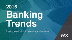 2016 Banking Trends Staying top of mind during the age of analytics