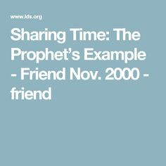Sharing Time: The Prophet's Example - Friend Nov. 2000 - friend