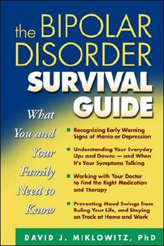 The Bipolar Disorder Survival Guide.  Excellent resource for people with bipolar disorder as well as friends and family of someone suffering from it.