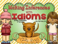 Making Inferences With Idioms 22 Mini Passages with built in inferences about the meaning of the idiom. Students will give the meaning and the evidence they used.