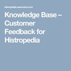 Knowledge Base – Customer Feedback for Histropedia Customer Feedback, Knowledge, Base, History, Historia, Facts