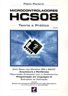 PEREIRA, Fábio. Microcontroladores HCS08: teoria e prática. 2 ed. reimpr. São Paulo: Érica, 2005. 204 p. Inclui bibliografia e índice; il. tab. quad. graf.; 24x17x1cm. ISBN 9788536500980.  Download de exemplos do capítulo 6 disponíveis no website da editora www.erica.com.br  Palavras-chave: MICROCONTROLADORES; C/Linguagem de programação de computadores.  CDU 004.38 / P436m / 2 ed. reimpr. / 2005