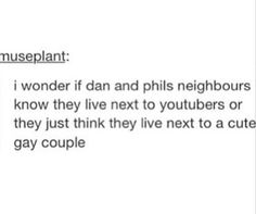 I imagine their neighbors either just assuming they're together or shipping them really really hard.