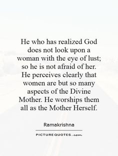 He who has realized God does not look upon a woman with the eye of lust; so he…
