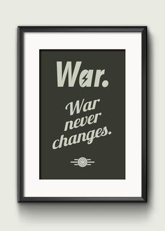 Our soldiers we're right: War. War never changes. Part of the Video Game Quotes poster series & printed in A3, A2 & A1 on high quality photographic paper.