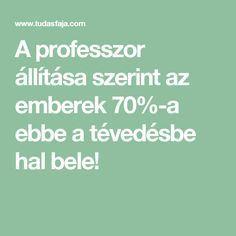 A professzor állítása szerint az emberek 70%-a ebbe a tévedésbe hal bele! Medical, Math Equations, Workouts, Medicine, Work Outs, Excercise, Workout Exercises, Med School, Fitness Exercises