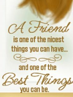 #Quote : A friend is one of the nicest things you can have..  And one of the Best Things you can be.