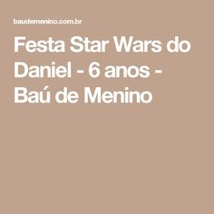 Festa Star Wars do Daniel - 6 anos - Baú de Menino