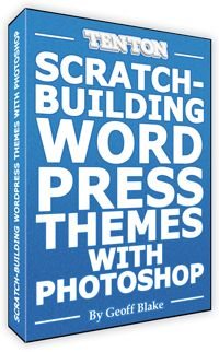 Scratch-Building WordPress Themes with Photoshop | Ten Ton Online