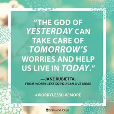 """""""The God of yesterday can take care of tomorrow's worries and help us live in today."""" -- Jane Rubietta, from Worry Less So You Can Live Study Inspiration, Christian Inspiration, Facing Fear, Scripture Study, Let God, Take Care, Anxious, No Worries, Wisdom"""