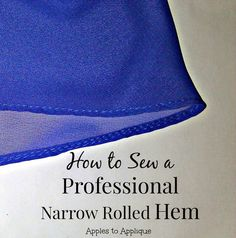 The professional trick to sewing narrow rolled hems on curved edges and difficult fabrics like chiffon (no special presser foot required!) | Apples to Applique #sewing #hem