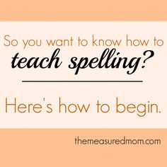 How to teach spelling: Where to begin (Word Study, part 3) - The Measured Mom