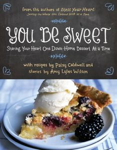 You Be Sweet: Sharing Your Heart One Down-Home Dessert at a Time by Patsy Caldwell