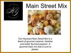 Our Hayward Main Street Mix is a blend of gourmet caramel, cheddar and butter flavored popcorn. A gourmet triple mix that is sure to please.