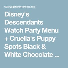 Disney's Descendants Watch Party Menu + Cruella's Puppy Spots Black & White Chocolate Chip Cookies #VillainDescendants - Ya Gotta Have a Hobby