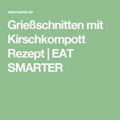 Grießschnitten mit Kirschkompott Rezept | EAT SMARTER