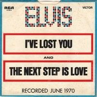 Ive Lost You / The Next Step Is Love (Elvis Presley)