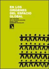 En los orígenes del espacio global : una historia de la mundialización / Miguel Ángel Echevarría Bacigalupe