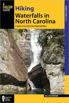 Hiking Waterfalls in North Carolina: A Guide to 140 of the State's Best Waterfall Hikes