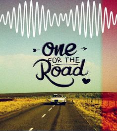 one for the road - arctic monkeys