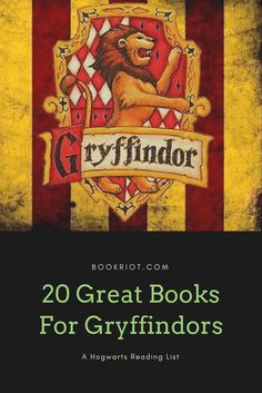 Reading by Hogwarts House: A great book list for Gryffindors.